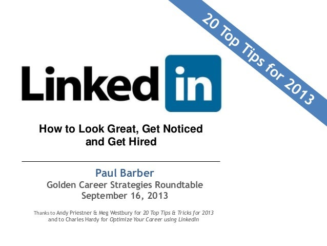 How to Look Great, Get Noticed and Get Hired Paul Barber Golden Career Strategies Roundtable September 16, 2013 Thanks to ...