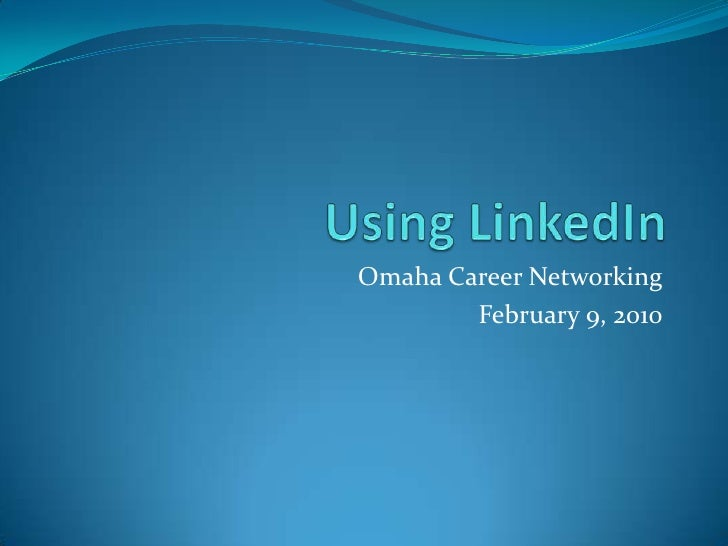 Using LinkedIn<br />Omaha Career Networking<br />February 9, 2010<br />