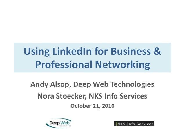 Using LinkedIn for Business & Professional Networking<br />Andy Alsop, Deep Web Technologies<br />Nora Stoecker, NKS Info ...