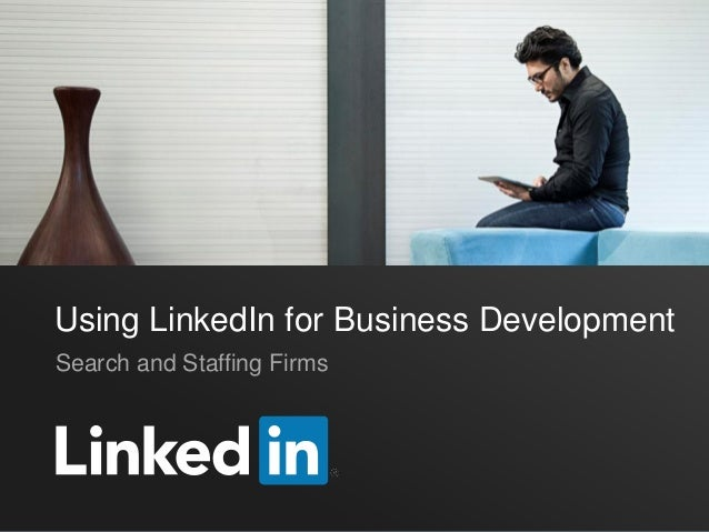 Using LinkedIn for Business Development Search and Staffing Firms