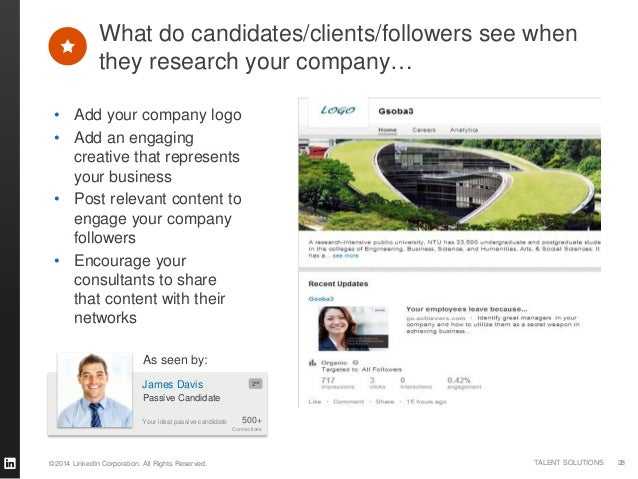 ©2014 LinkedIn Corporation. All Rights Reserved. TALENT SOLUTIONS • Add your company logo • Add an engaging creative that ...