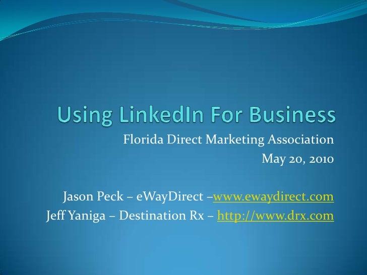 Using LinkedIn For Business<br />Florida Direct Marketing Association<br />May 20, 2010<br />Jason Peck – eWayDirect –www....