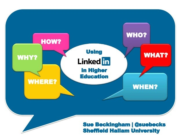 Using in Higher Education WHERE? WHO? WHEN? WHAT? HOW? WHY? Sue Beckingham | @suebecks Sheffield Hallam University