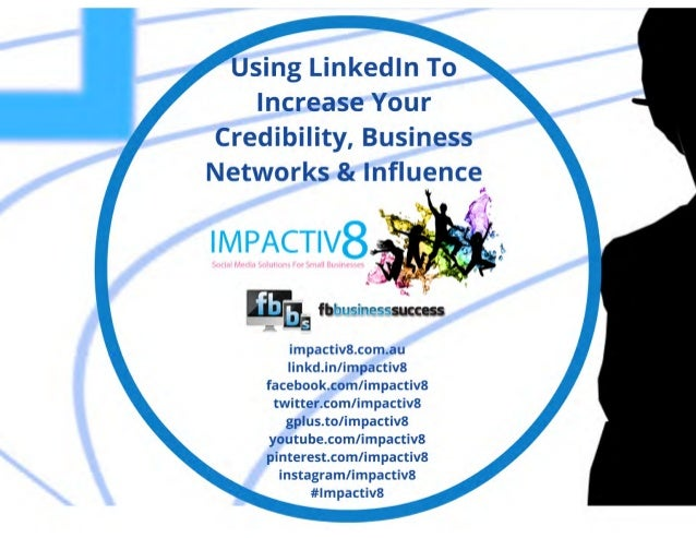 Using linked in to increase your credibility, business networks and influence
