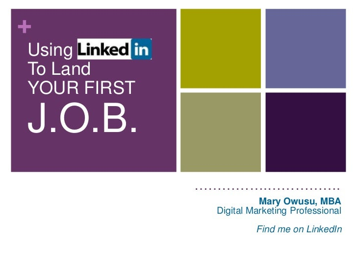 +UsingTo LandYOUR FIRSTJ.O.B.             …………….…………….                        Mary Owusu, MBA              Digital Marketi...
