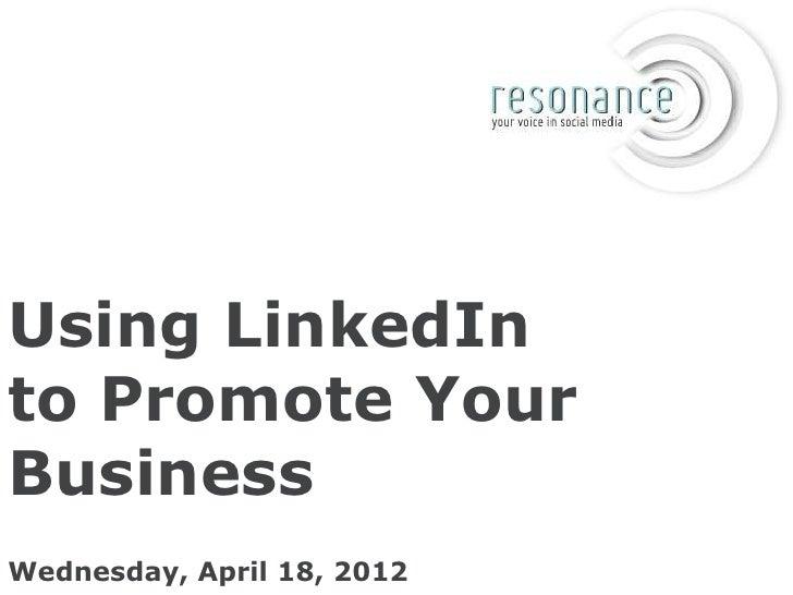 Using LinkedInto Promote YourBusinessWednesday, April 18, 2012