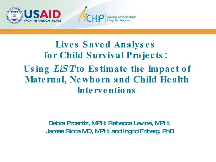 Lives Saved Analyses  for Child Survival Projects:    Using  LiST  to Estimate the Impact of Maternal, Newborn and Child H...