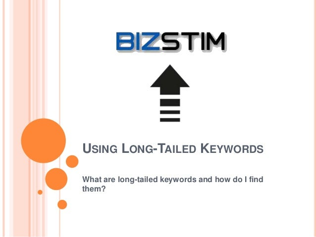USING LONG-TAILED KEYWORDS What are long-tailed keywords and how do I find them?