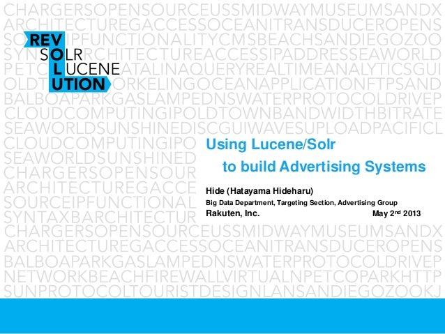 Using Lucene/Solrto build Advertising SystemsHide (Hatayama Hideharu)Big Data Department, Targeting Section, Advertising G...