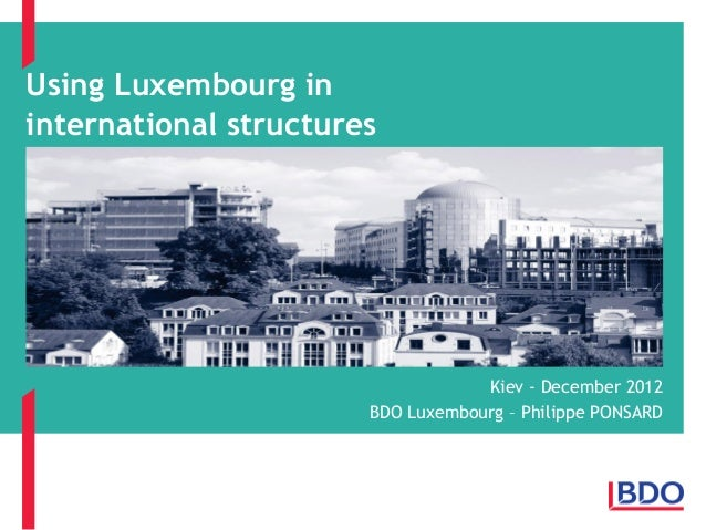 Using Luxembourg in international structures  Kiev - December 2012 BDO Luxembourg – Philippe PONSARD