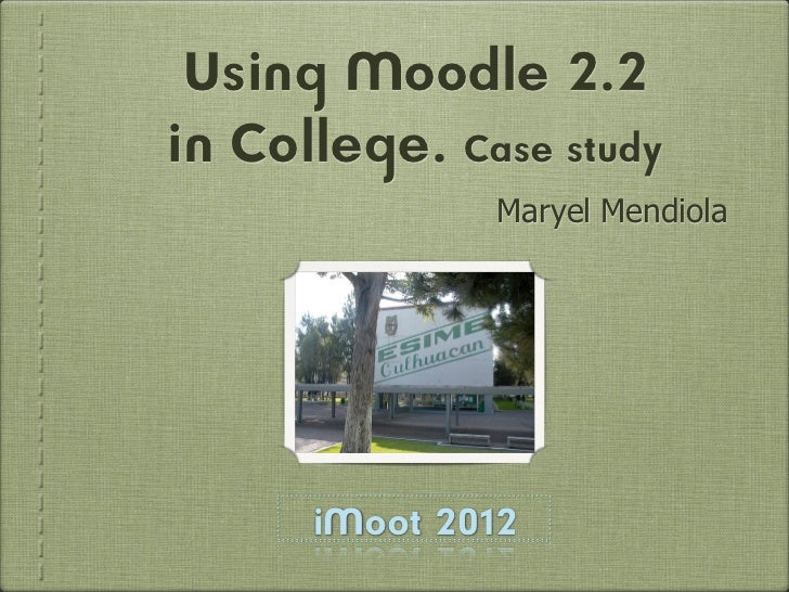 Using Moodle 2.2in College. Case study               Maryel Mendiola      iMoot 2012