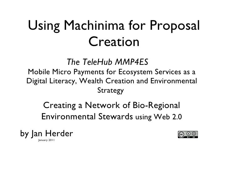 Using Machinima for Proposal Creation Mobile Micro Payments for Ecosystem Services as a Digital Literacy, Wealth Creation ...