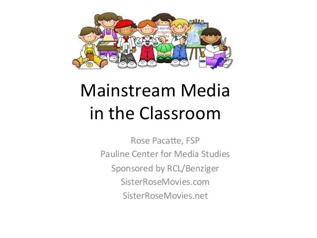 Mainstream	   Media	   	    in	   the	   Classroom	    Rose	   Paca3e,	   FSP	    Pauline	   Center	   for	   Media	   Stu...