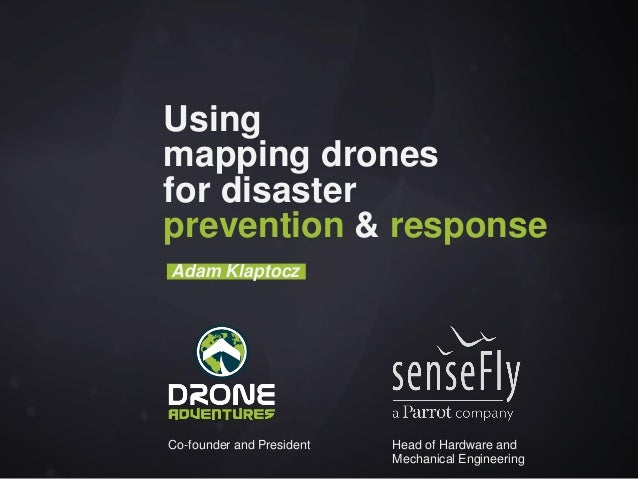 Adam Klaptocz Using mapping drones for disaster prevention & response Co-founder and President Head of Hardware and Mechan...