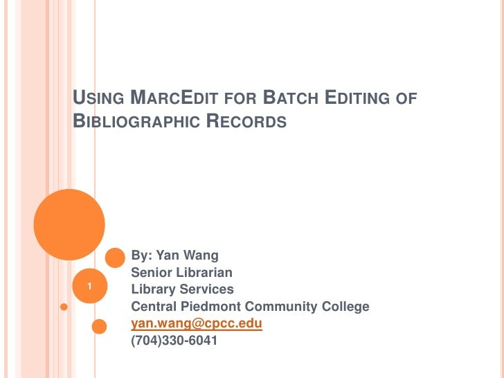 USING MARCEDIT FOR BATCH EDITING OFBIBLIOGRAPHIC RECORDS     By: Yan Wang     Senior Librarian 1   Library Services     Ce...