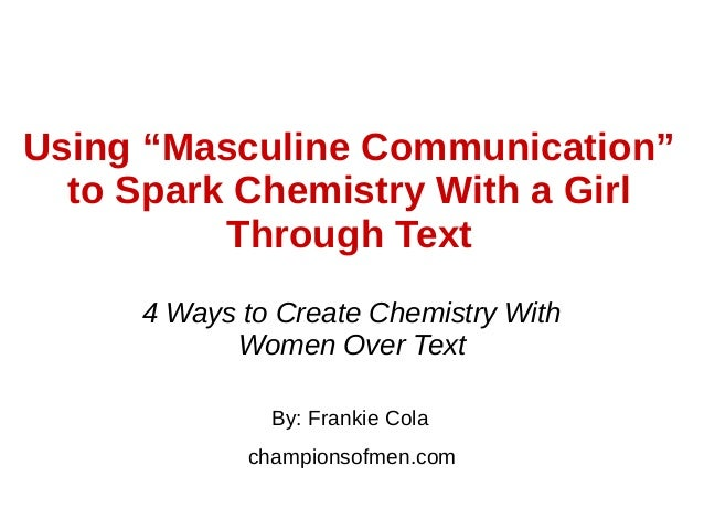 "Using ""Masculine Communication"" to Spark Chemistry With a Girl Through Text By: Frankie Cola championsofmen.com 4 Ways to ..."