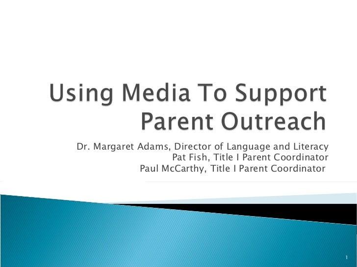 Dr. Margaret Adams, Director of Language and Literacy Pat Fish, Title I Parent Coordinator Paul McCarthy, Title I Parent C...