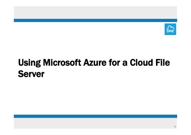 Using Microsoft Azure for a Cloud File Server  1