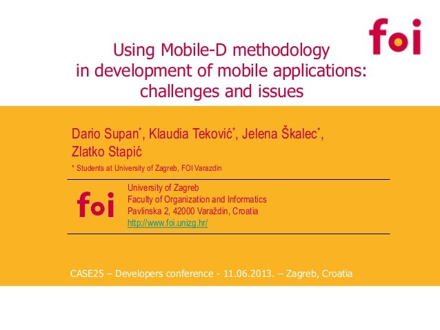 Using Mobile-D methodology in development of mobile applications: challenges and issues Dario Supan*, Klaudia Teković*, Je...