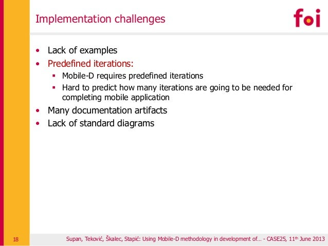 Implementation challenges • Lack of examples • Predefined iterations:  Mobile-D requires predefined iterations  Hard to ...