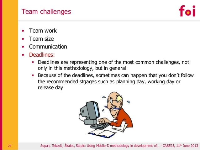 Team challenges • Team work • Team size • Communication • Deadlines:  Deadlines are representing one of the most common c...
