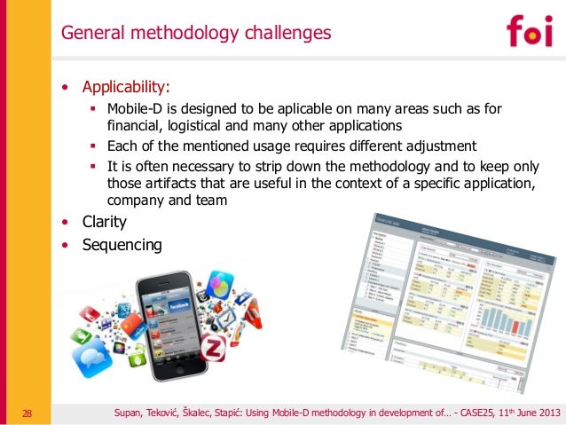 General methodology challenges • Applicability:  Mobile-D is designed to be aplicable on many areas such as for financial...