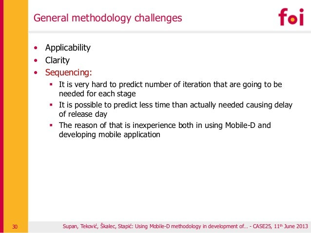 General methodology challenges • Applicability • Clarity • Sequencing:  It is very hard to predict number of iteration th...