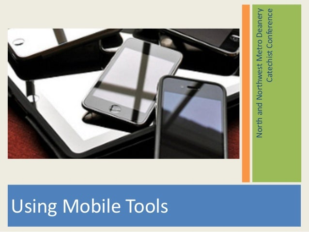 Using Mobile Tools NorthandNorthwestMetroDeanery CatechistConference