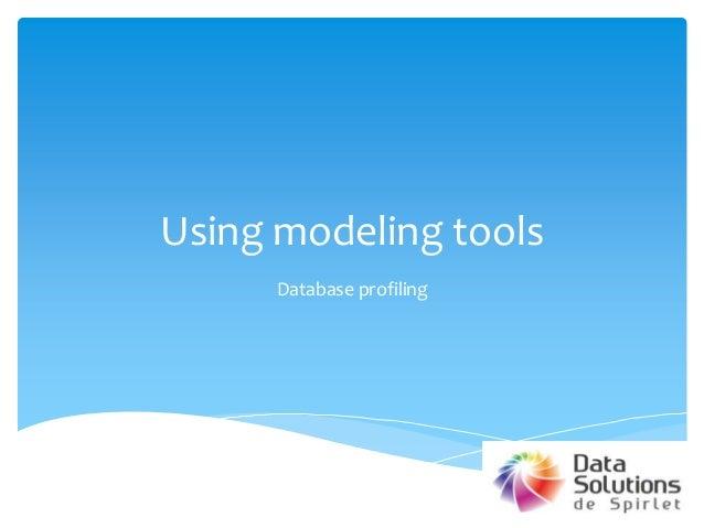 Using modeling toolsDatabase profiling