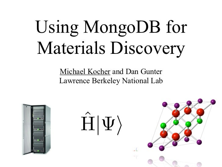 Using MongoDB forMaterials Discovery   Michael Kocher and Dan Gunter   Lawrence Berkeley National Lab
