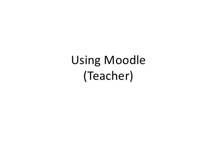 Using Moodle  (Teacher)