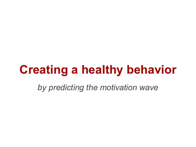 Creating a healthy behavior   by predicting the motivation wave