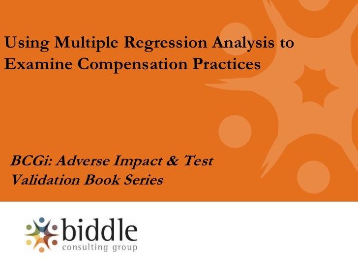 Using Multiple Regression Analysis toExamine Compensation PracticesBCGi: Adverse Impact & TestValidation Book Series