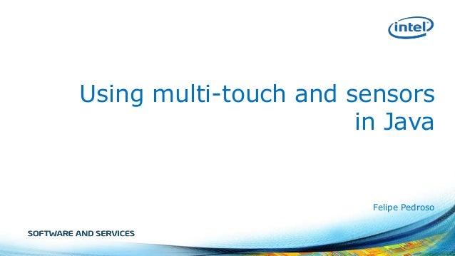 Using multi-touch and sensors in Java  Felipe Pedroso