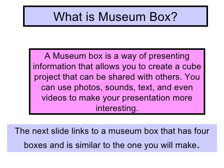 What is Museum Box? A Museum box is a way of presenting information that allows you to create a cube project that can be s...
