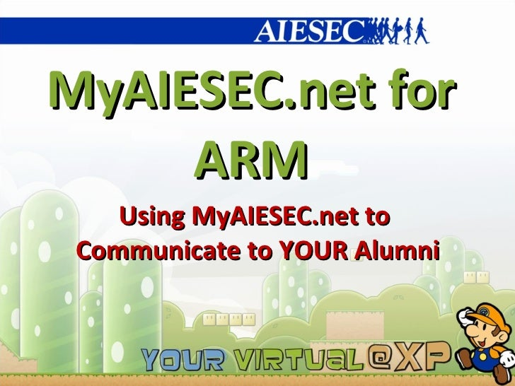 MyAIESEC.net for ARM Using MyAIESEC.net to  Communicate to YOUR Alumni
