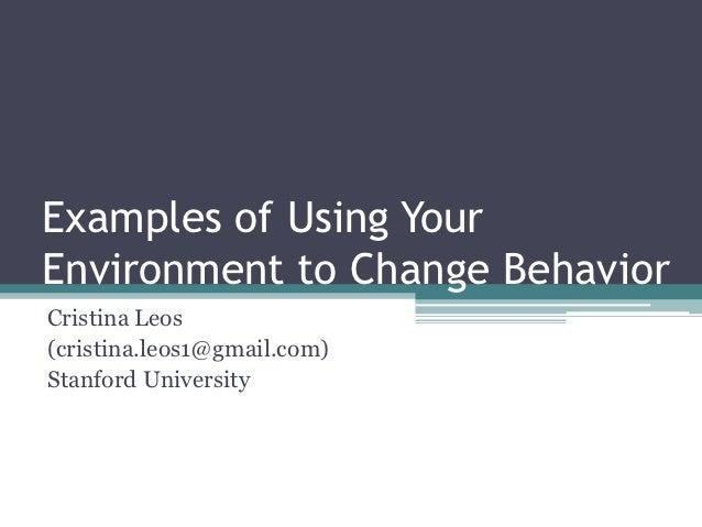 Examples of Using YourEnvironment to Change BehaviorCristina Leos(cristina.leos1@gmail.com)Stanford University