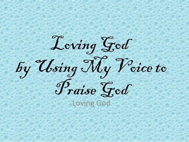 Loving God by Using My Voice to Praise God Loving God