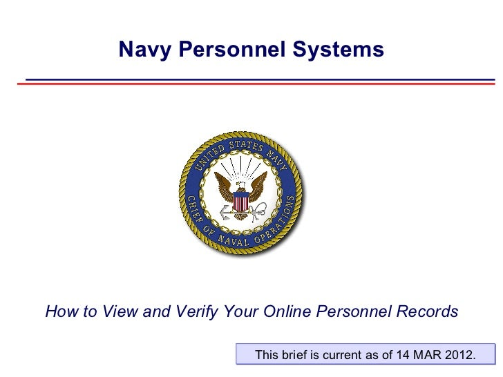 Navy Personnel SystemsHow to View and Verify Your Online Personnel Records                          This brief is current ...
