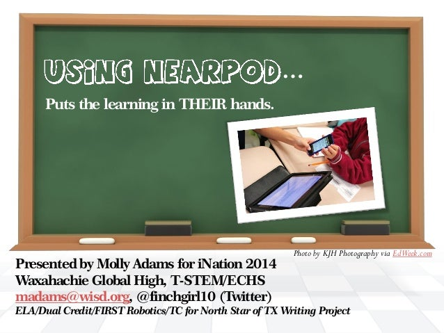 … Puts the learning in THEIR hands.  Presented by Molly Adams for iNation 2014 Waxahachie Global High, T-STEM/ECHS madams@...