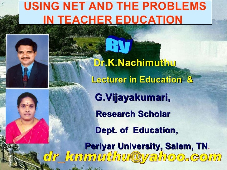 USING NET AND THE PROBLEMS  IN TEACHER EDUCATION   Dr.K.Nachimuthu Lecturer in Education  &   G.Vijayakumari,  Research Sc...