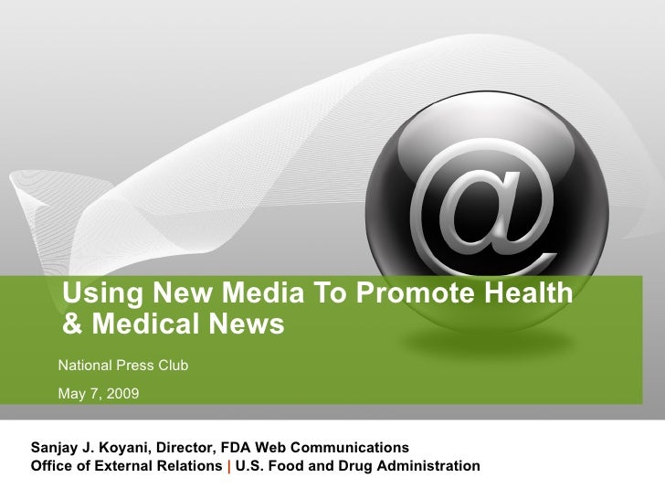 Using New Media To Promote Health  & Medical News  National Press Club May 7, 2009 Sanjay J. Koyani, Director, FDA Web Com...