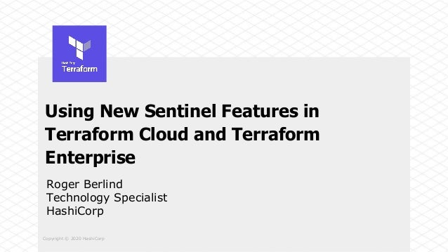 Copyright © 2020 HashiCorp Using New Sentinel Features in Terraform Cloud and Terraform Enterprise Roger Berlind Technolog...