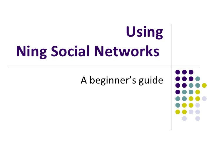 Using Ning Social Networks  A beginner's guide
