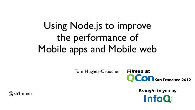 Using Node.js to improve               the performance of           Mobile apps and Mobile web                   Tom Hughe...