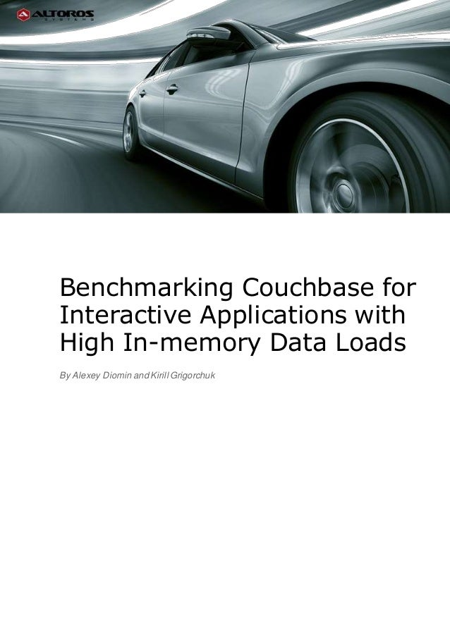 Benchmarking Couchbase for Interactive Applications with High In-memory Data Loads By Alexey Diomin and Kirill Grigorchuk