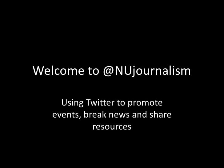 Welcome to @NUjournalism<br />Using Twitter to promote events, break news and share resources<br />