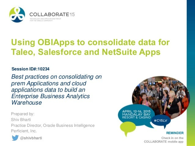 REMINDER Check in on the COLLABORATE mobile app Using OBIApps to consolidate data for Taleo, Salesforce and NetSuite Apps ...