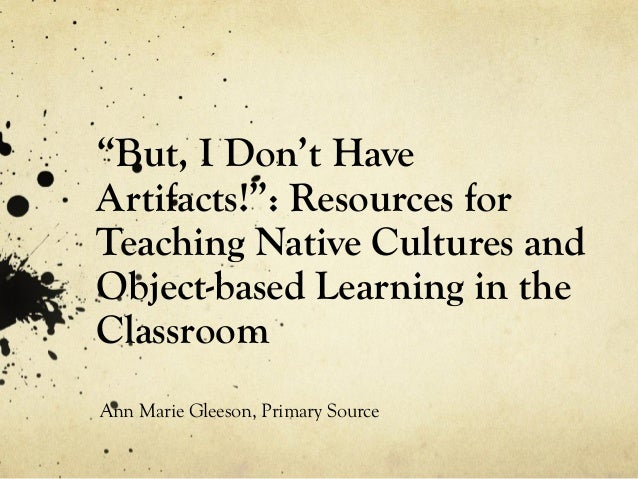 """""""But, I Don't Have Artifacts!"""": Resources for Teaching Native Cultures and Object-based Learning in the Classroom Ann Mari..."""