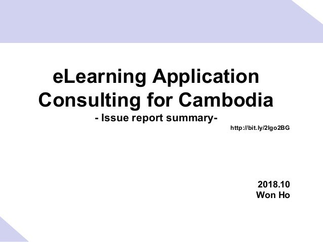 eLearning Application Consulting for Cambodia - Issue report summary- http://bit.ly/2Igo2BG 2018.10 Won Ho